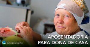 Projeto prevê aposentadoria para donas e donos de casa de baixa renda