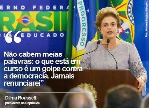 Dilma diz que jamais renunciará e que impeachment é tentativa de golpe